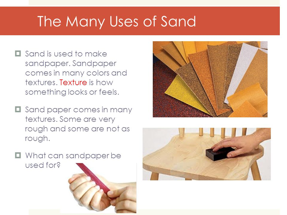The Many Uses of Sand  Sand comes in may colors and textures.