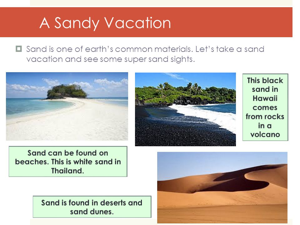 A Sandy Vacation  Sand is one of earth's common materials.