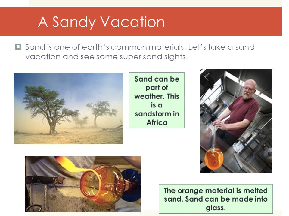 A Sandy Vacation  Sand is one of earth's common materials.