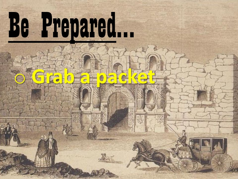 Be Prepared… o Grab a packet