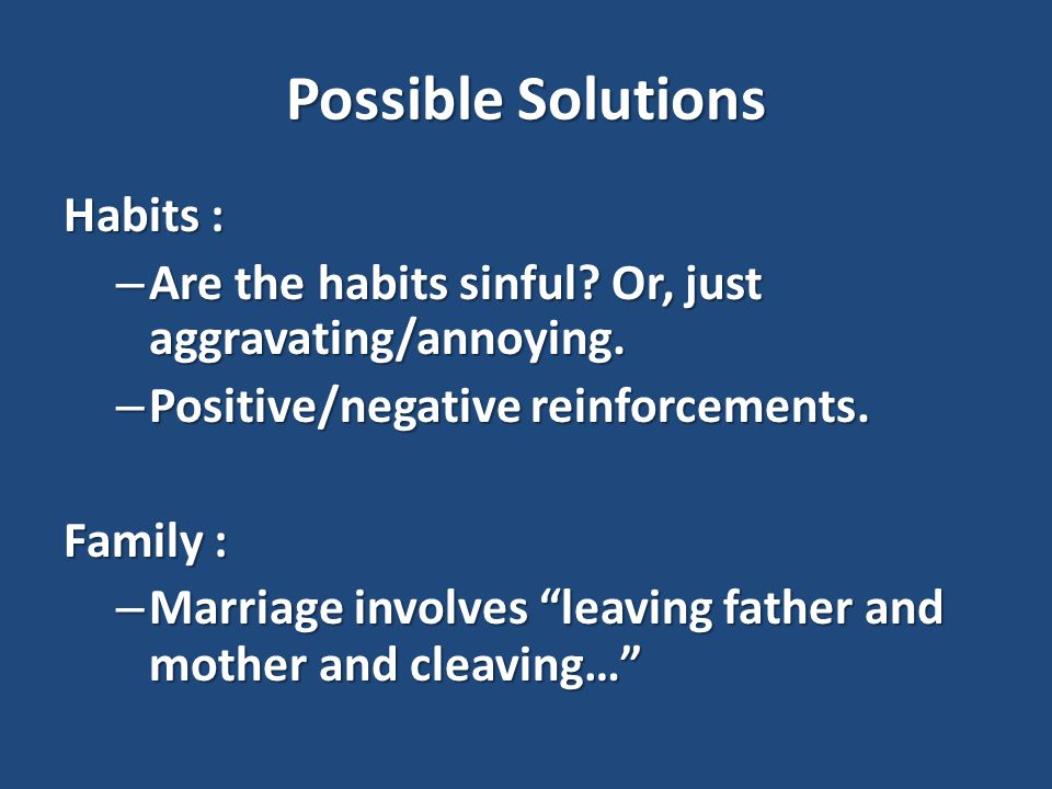 Possible Solutions Habits : – Are the habits sinful.