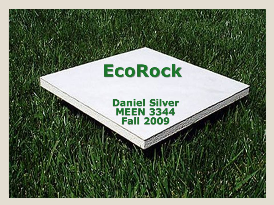 EcoRock Daniel Silver MEEN 3344 Fall 2009
