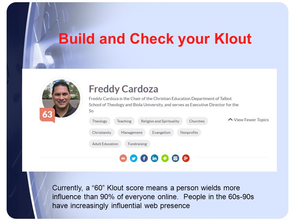 Build and Check your Klout Currently, a 60 Klout score means a person wields more influence than 90% of everyone online.