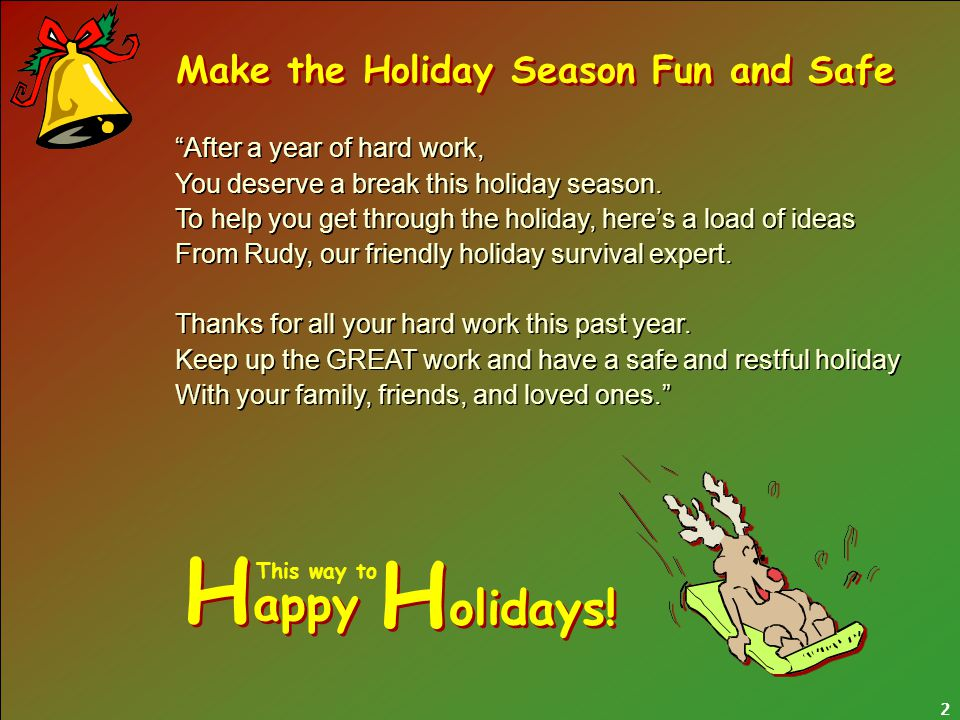 Make the Holiday Season Fun and Safe After a year of hard work, You deserve a break this holiday season.