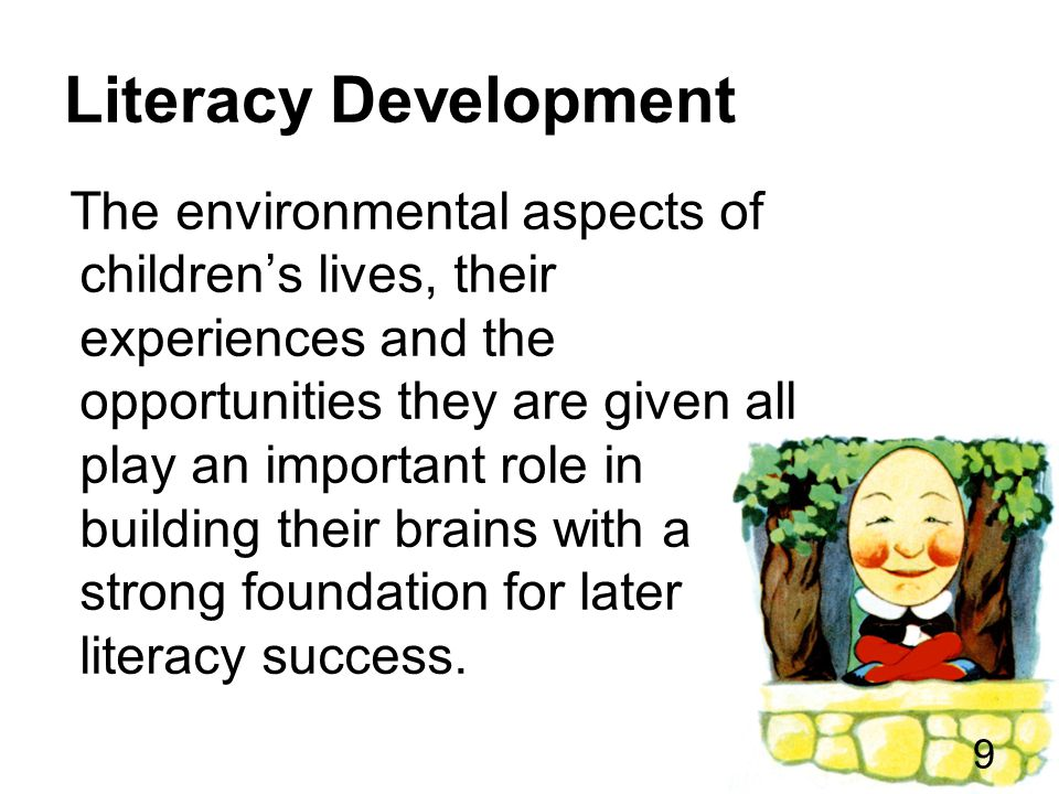 Literacy Being able to communicate your thoughts effectively through :- Writing Speaking Reading 10