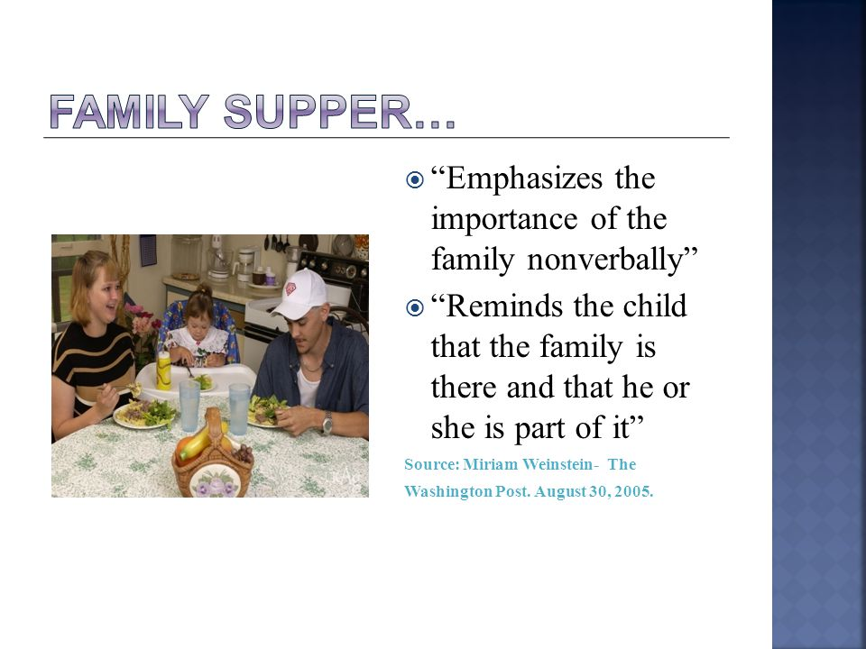  Emphasizes the importance of the family nonverbally  Reminds the child that the family is there and that he or she is part of it Source: Miriam Weinstein- The Washington Post.