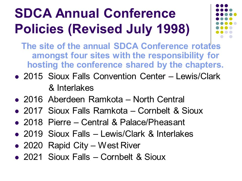 SDCA Annual Conference Policies (Revised July 1998) The site of the annual SDCA Conference rotates amongst four sites with the responsibility for hosting the conference shared by the chapters.