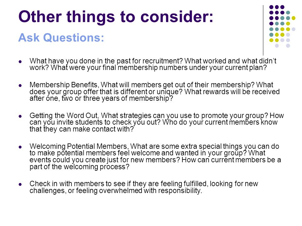 Other things to consider: Ask Questions: What have you done in the past for recruitment.