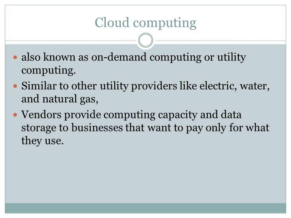 Cloud computing also known as on-demand computing or utility computing.