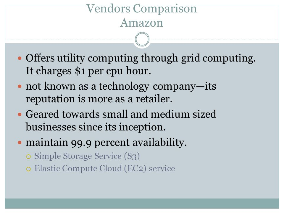 Vendors Comparison Amazon Offers utility computing through grid computing.