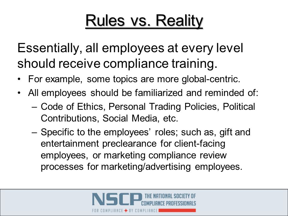 Rules vs. Reality Essentially, all employees at every level should receive compliance training.