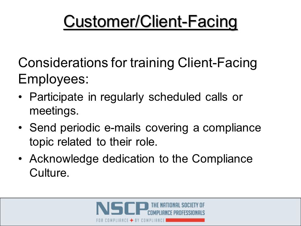 Customer/Client-Facing Considerations for training Client-Facing Employees: Participate in regularly scheduled calls or meetings.