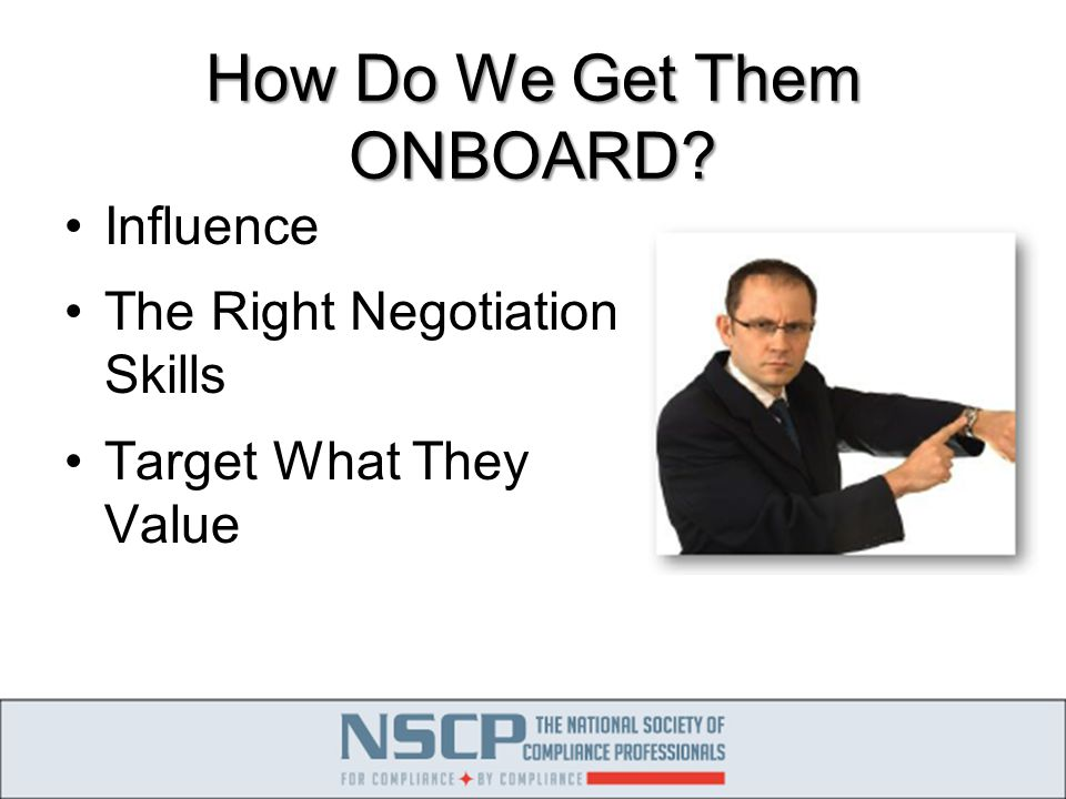How Do We Get Them ONBOARD? Influence The Right Negotiation Skills Target What They Value