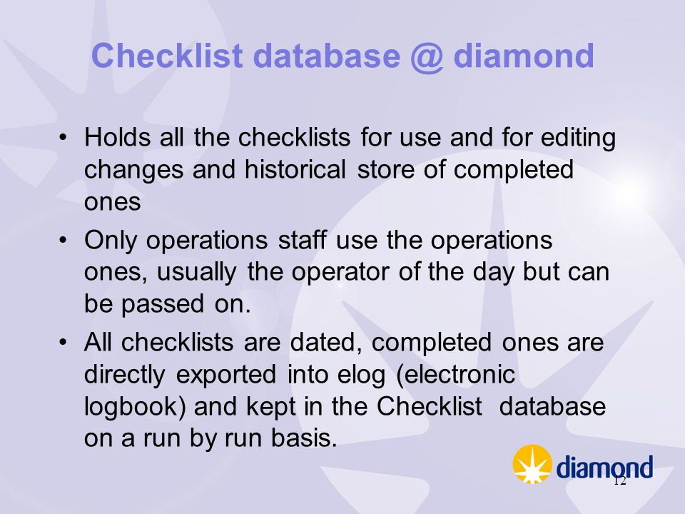 Checklist database @ diamond Holds all the checklists for use and for editing changes and historical store of completed ones Only operations staff use