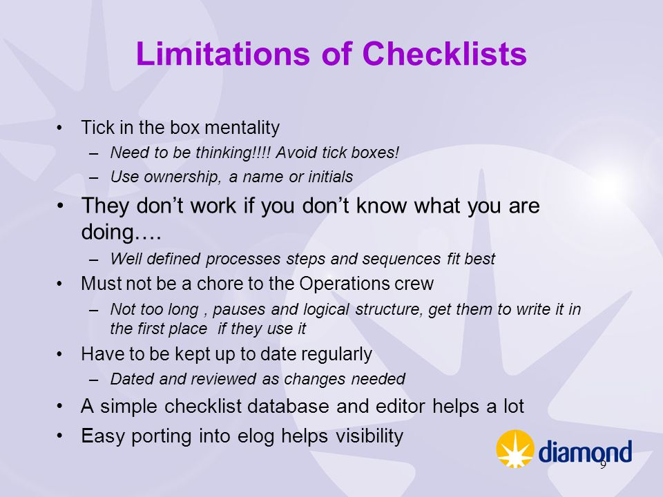 Limitations of Checklists Tick in the box mentality –Need to be thinking!!!! Avoid tick boxes! –Use ownership, a name or initials They don't work if y