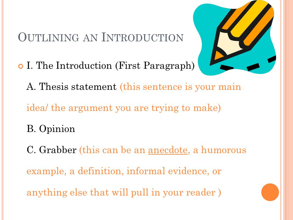 O UTLINING AN I NTRODUCTION I. The Introduction (First Paragraph) A.