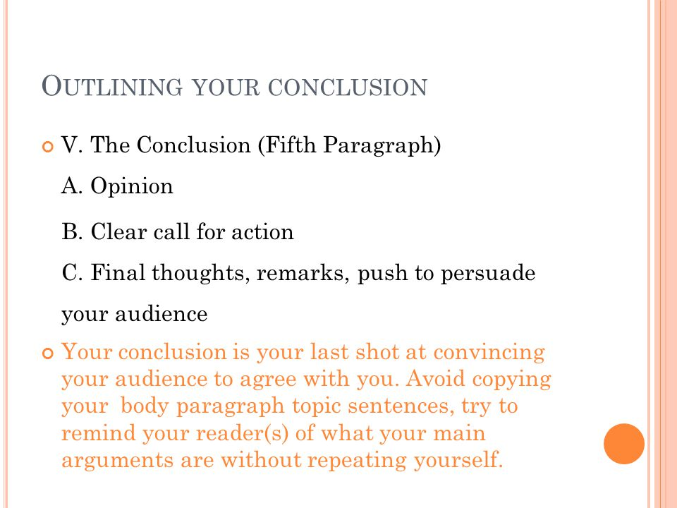 O UTLINING YOUR CONCLUSION V. The Conclusion (Fifth Paragraph) A.