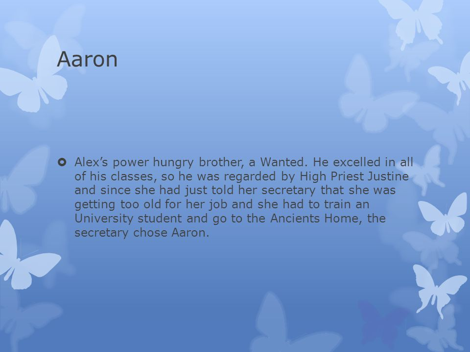 Aaron  Alex's power hungry brother, a Wanted.