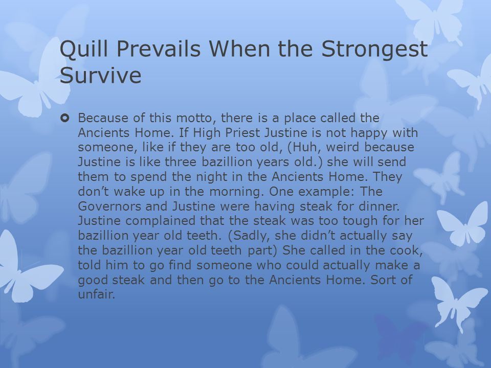 Quill Prevails When the Strongest Survive  Because of this motto, there is a place called the Ancients Home.