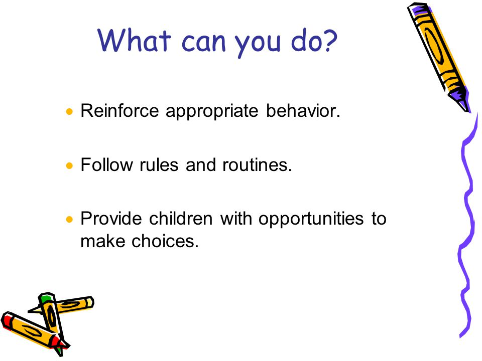 What can you do.  Reinforce appropriate behavior.