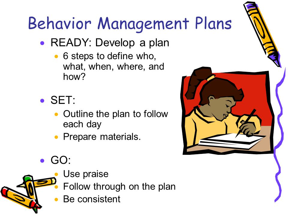 Behavior Management Plans  READY: Develop a plan  6 steps to define who, what, when, where, and how.