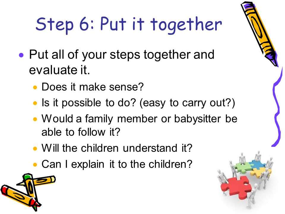  Put all of your steps together and evaluate it.  Does it make sense.