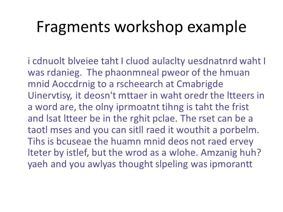 Fragments workshop example i cdnuolt blveiee taht I cluod aulaclty uesdnatnrd waht I was rdanieg.