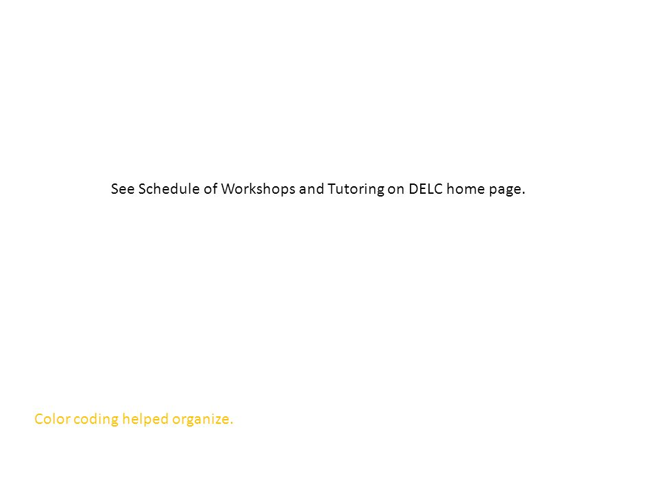 Color coding helped organize. See Schedule of Workshops and Tutoring on DELC home page.