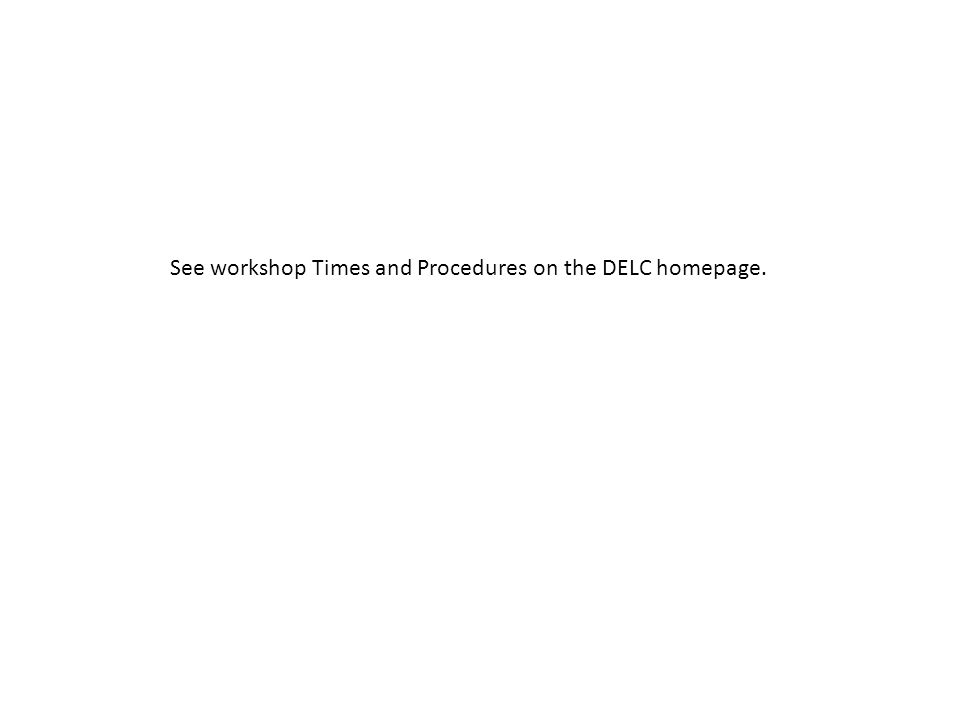 See workshop Times and Procedures on the DELC homepage.
