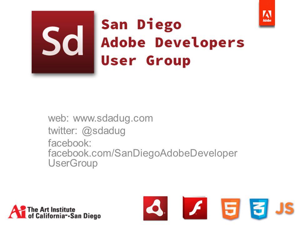 web: www.sdadug.com twitter: @sdadug facebook: facebook.com/SanDiegoAdobeDeveloper UserGroup