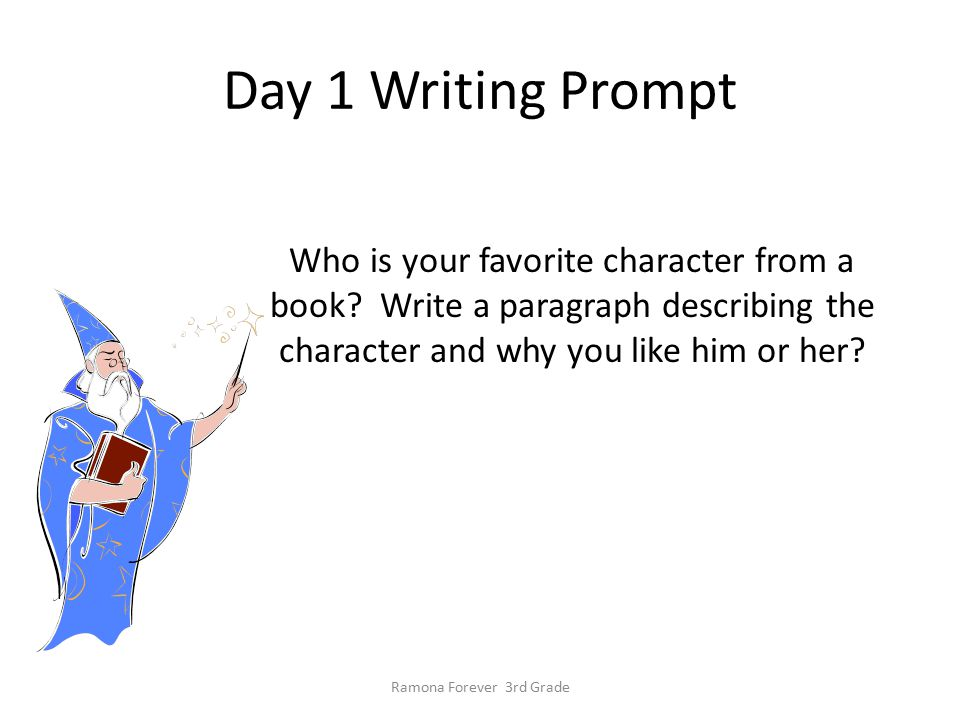 Day 1 Writing Prompt Who is your favorite character from a book? Write a paragraph describing the character and why you like him or her? Ramona Foreve