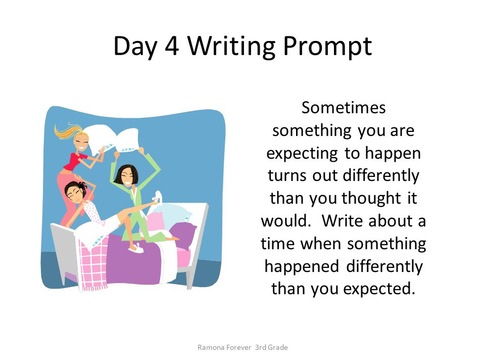 Day 4 Writing Prompt Sometimes something you are expecting to happen turns out differently than you thought it would.