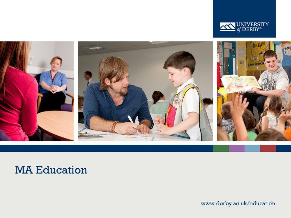 www.derby.ac.uk/education MA Education www.derby.ac.uk/education