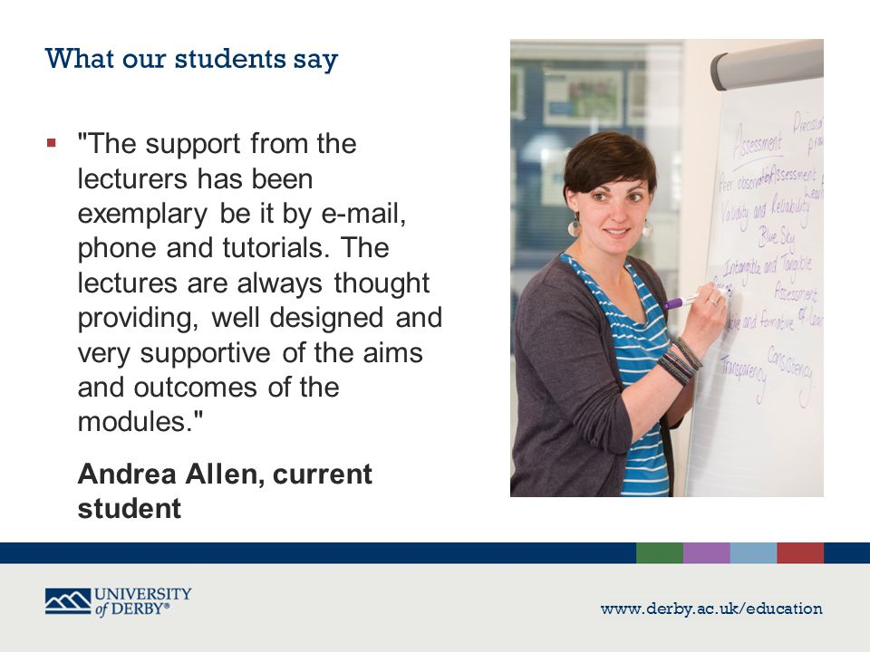 www.derby.ac.uk/education What our students say 