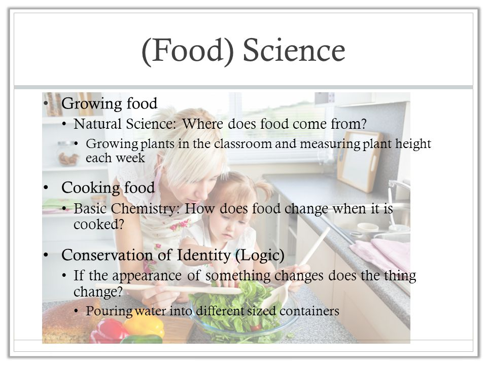 (Food) Science Growing food Natural Science: Where does food come from? Growing plants in the classroom and measuring plant height each week Cooking f
