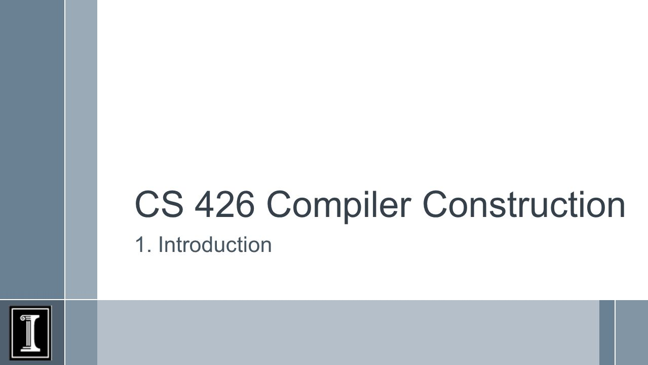 CS 426 Compiler Construction 1. Introduction