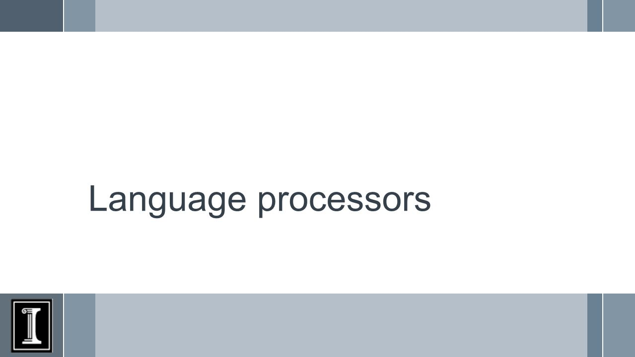 ›Languages can be –Translated ›Compiler ›Source-to-source –Interpreted –Processed by a combination of these two approaches ›Translation compiler source programtarget program linker Executable executable input output