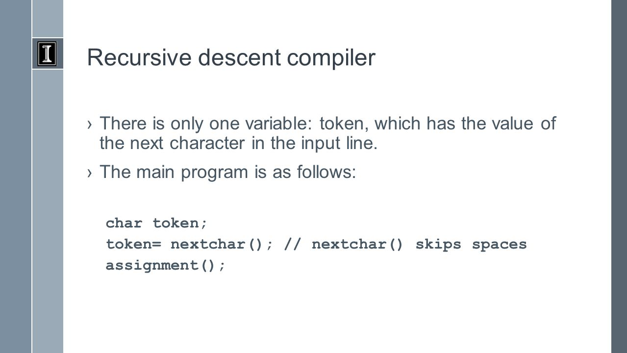 Recursive descent compiler ›There is only one variable: token, which has the value of the next character in the input line.