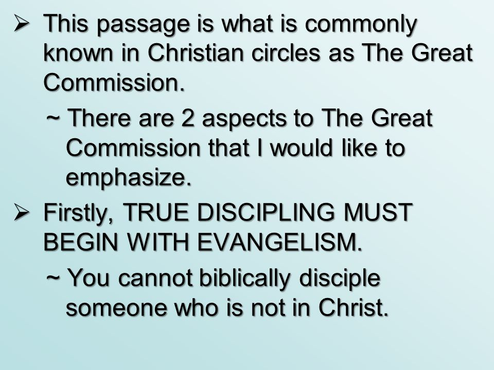  This passage is what is commonly known in Christian circles as The Great Commission. ~ There are 2 aspects to The Great Commission that I would like