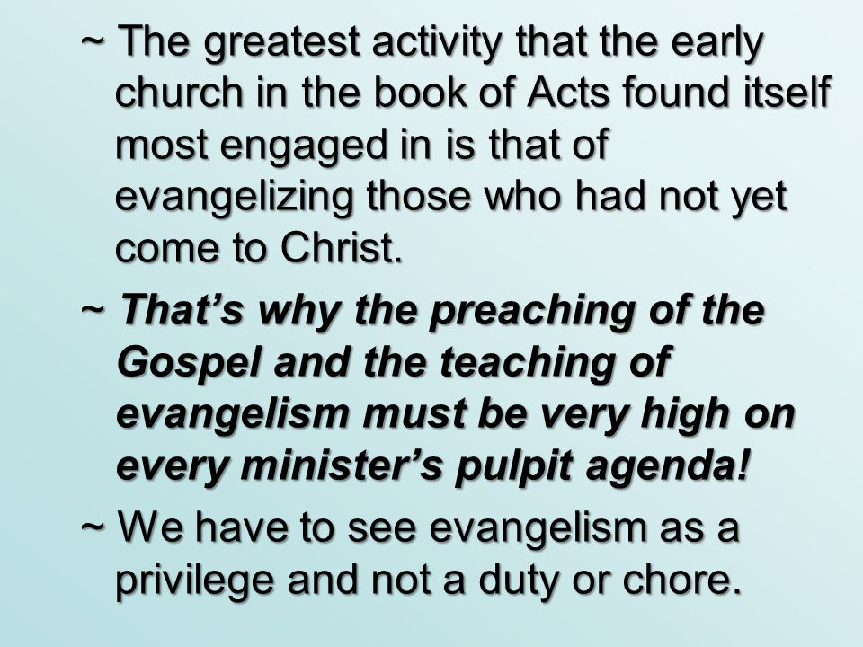 ~ The greatest activity that the early church in the book of Acts found itself most engaged in is that of evangelizing those who had not yet come to C