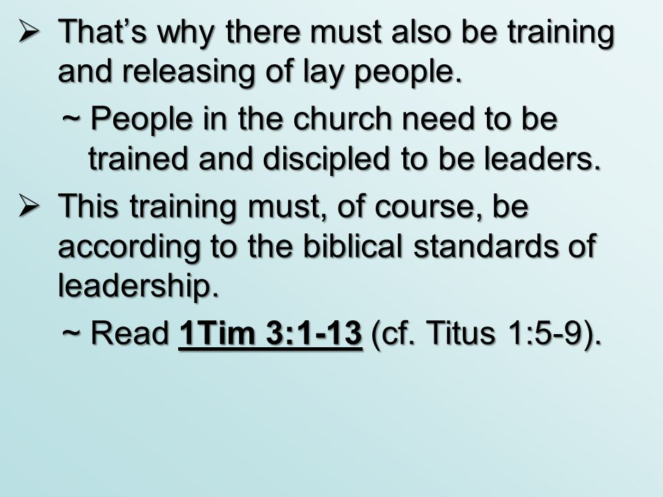  That's why there must also be training and releasing of lay people. ~ People in the church need to be trained and discipled to be leaders.  This tr