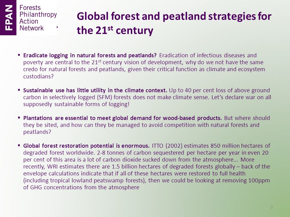 GGlobal forest and peatland strategies for ```````````the 21 st century  Eradicate logging in natural forests and peatlands? Eradication of infectiou