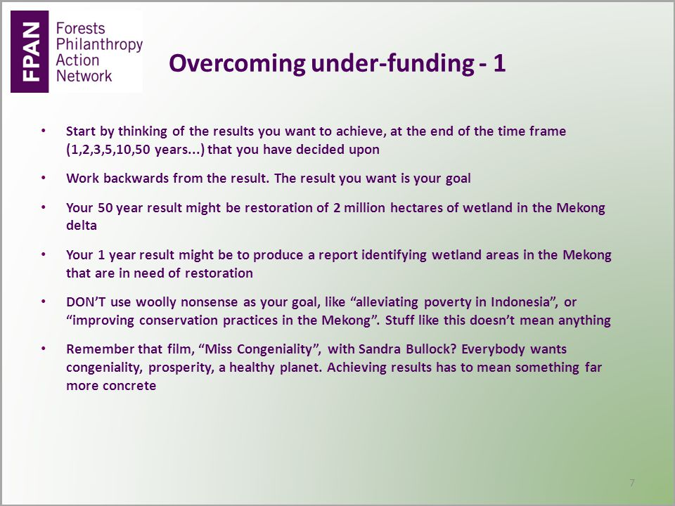 Overcoming under-funding - 1 Start by thinking of the results you want to achieve, at the end of the time frame (1,2,3,5,10,50 years...) that you have decided upon Work backwards from the result.