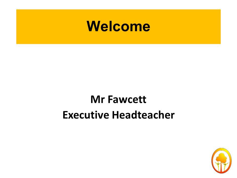 Welcome Mr Fawcett Executive Headteacher