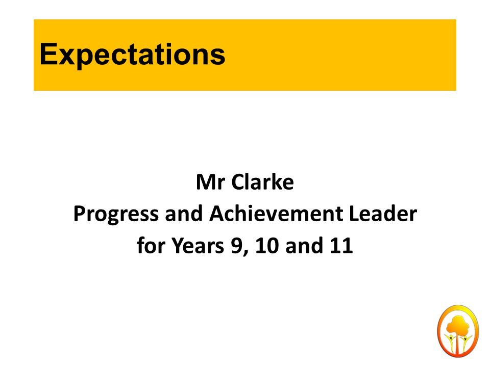 Expectations Mr Clarke Progress and Achievement Leader for Years 9, 10 and 11