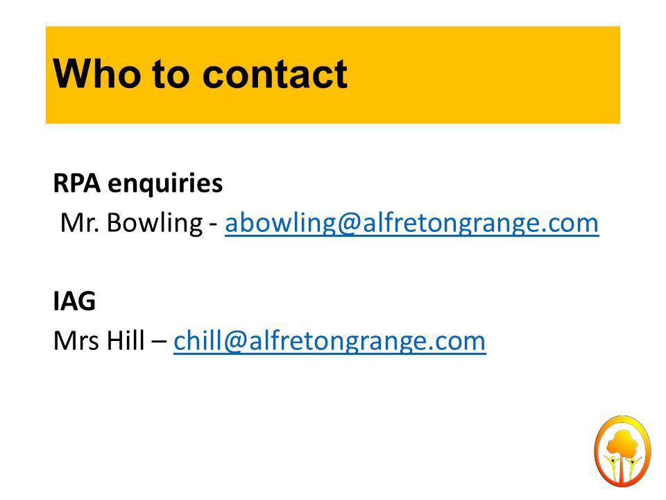 Who to contact RPA enquiries Mr. Bowling - abowling@alfretongrange.comabowling@alfretongrange.com IAG Mrs Hill – chill@alfretongrange.comchill@alfreto