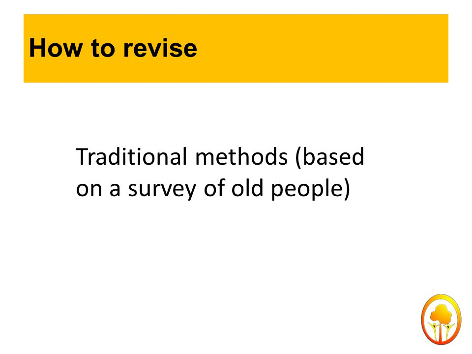 How to revise Traditional methods (based on a survey of old people)