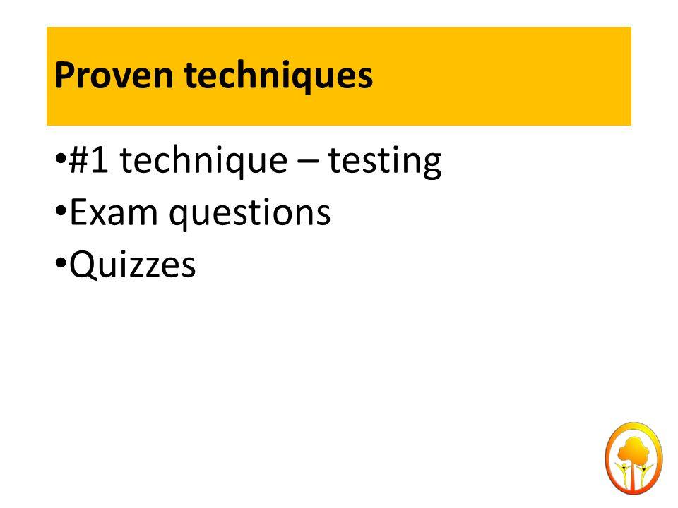 Proven techniques #1 technique – testing Exam questions Quizzes