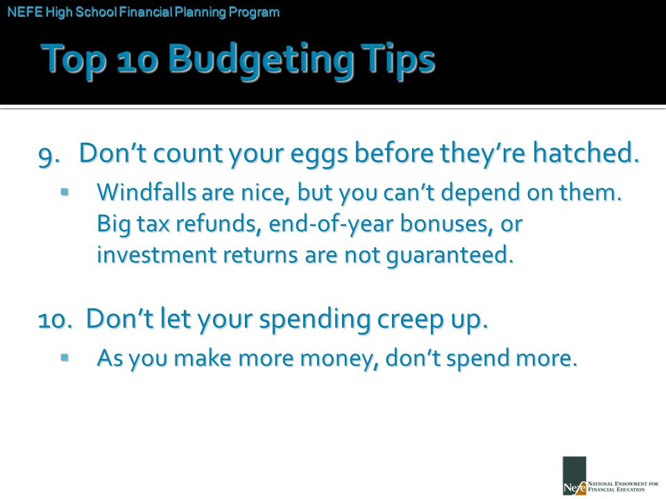 NEFE High School Financial Planning Program Unit Two – Budgeting: Making the Most of Your Money 9.