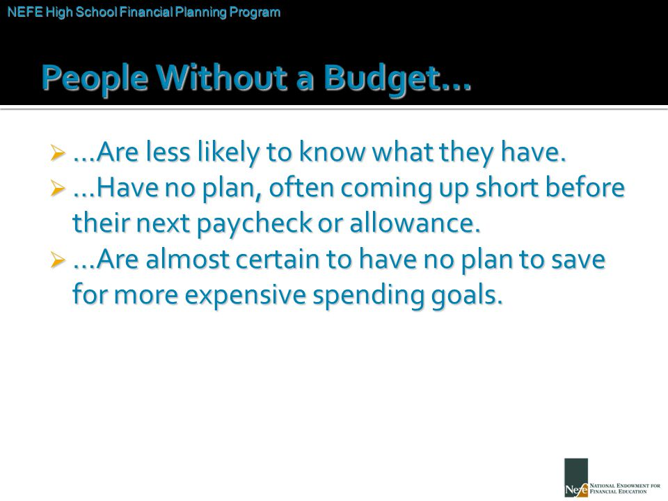 NEFE High School Financial Planning Program Unit Two – Budgeting: Making the Most of Your Money  …Are less likely to know what they have.